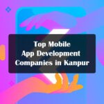 Top Mobile App Development Companies in Kanpur