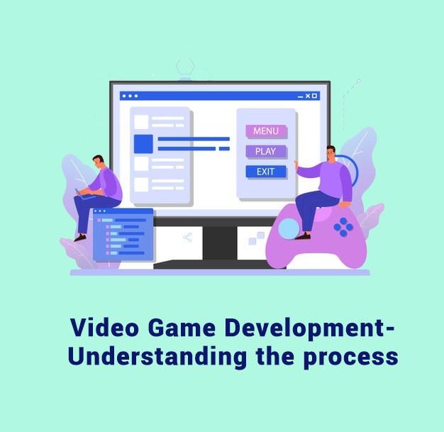 Video Game Development- Understanding the process