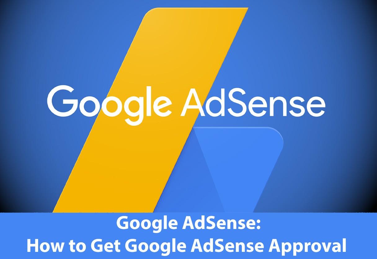 Google AdSense: How to Get Google AdSense Approval