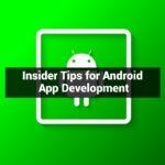 Insider Tips for Android App Development